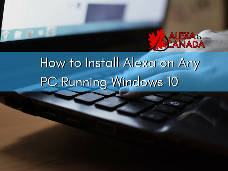 How to Install Alexa on Any PC Running Windows 10 | Alexa in