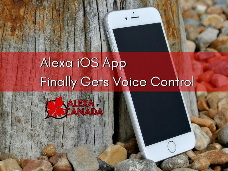 Alexa iOS App Finally Gets Voice Control | Alexa in Canada