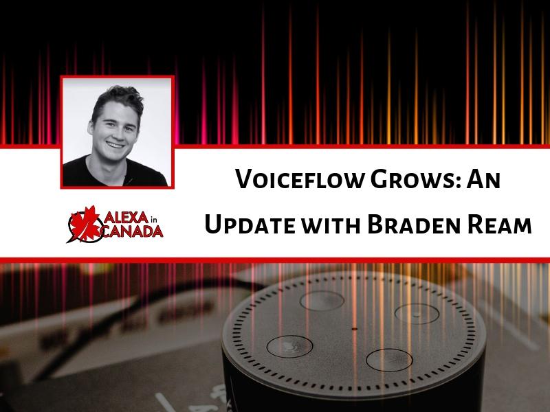 Voiceflow Grows: An Update with Braden Ream | Alexa in Canada